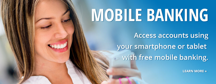 Mobile Banking lets you access your accounts using your smartphone or tablet for free.